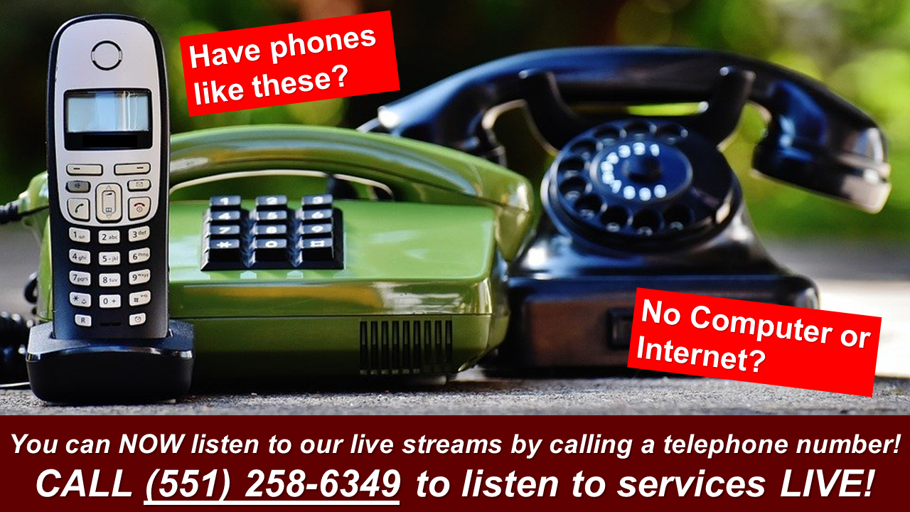 Call (551) 258-6349 to listen to live audio from our church services! (during the service only)